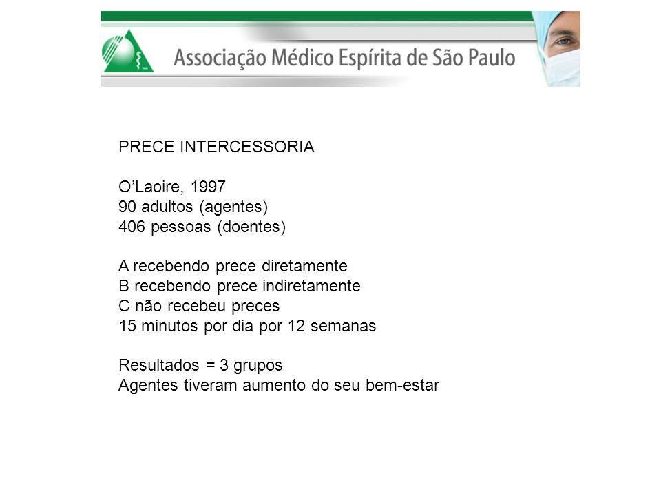 PRECE INTERCESSORIA O'Laoire, 1997. 90 adultos (agentes) 406 pessoas (doentes) A recebendo prece diretamente.