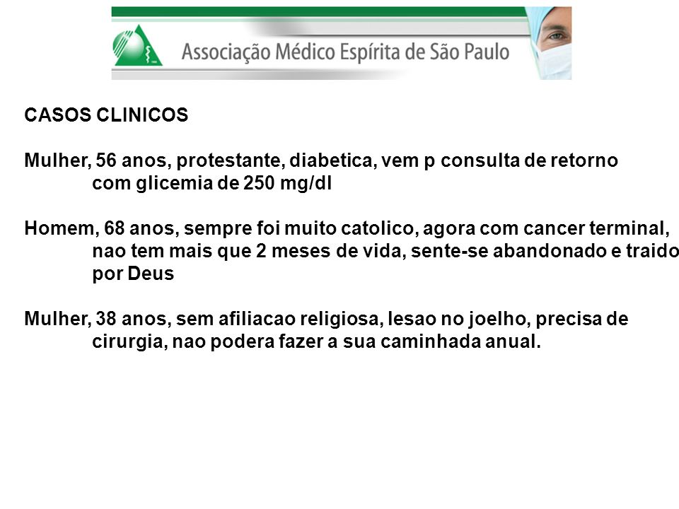 CASOS CLINICOS Mulher, 56 anos, protestante, diabetica, vem p consulta de retorno. com glicemia de 250 mg/dl.