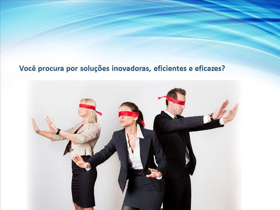 Você procura por soluções inovadoras, eficientes e eficazes