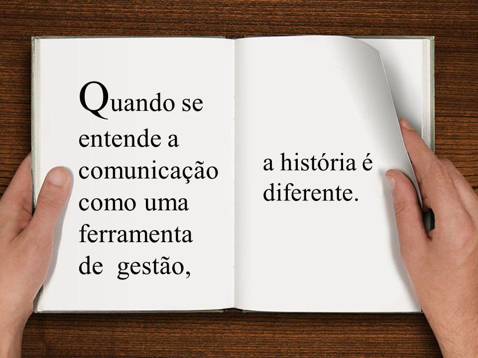 Quando se entende a comunicação como uma ferramenta de gestão,