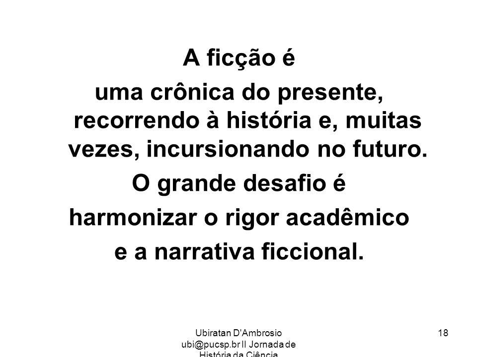 harmonizar o rigor acadêmico e a narrativa ficcional.