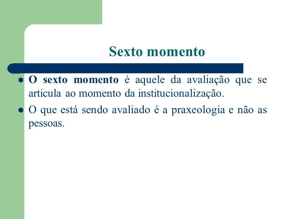 Sexto momentoO sexto momento é aquele da avaliação que se articula ao momento da institucionalização.
