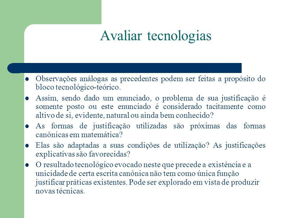 Avaliar tecnologiasObservações análogas as precedentes podem ser feitas a propósito do bloco tecnológico-teórico.