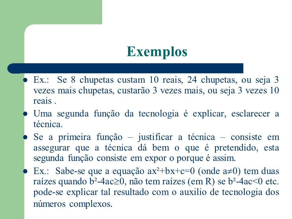 Exemplos Ex.: Se 8 chupetas custam 10 reais, 24 chupetas, ou seja 3 vezes mais chupetas, custarão 3 vezes mais, ou seja 3 vezes 10 reais .