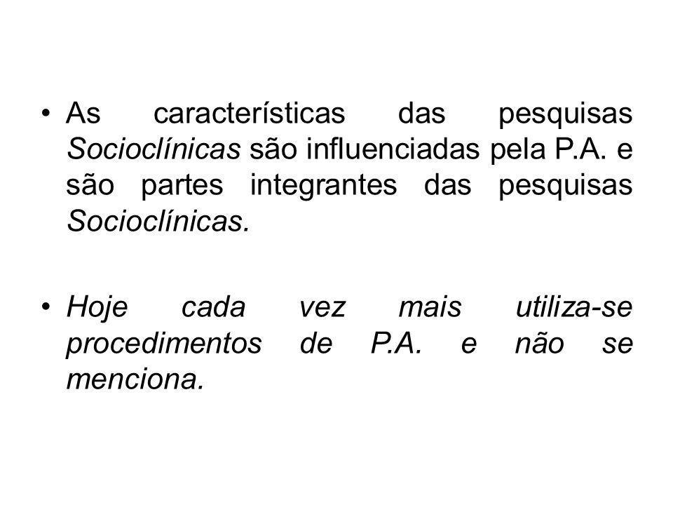 As características das pesquisas Socioclínicas são influenciadas pela P.A. e são partes integrantes das pesquisas Socioclínicas.