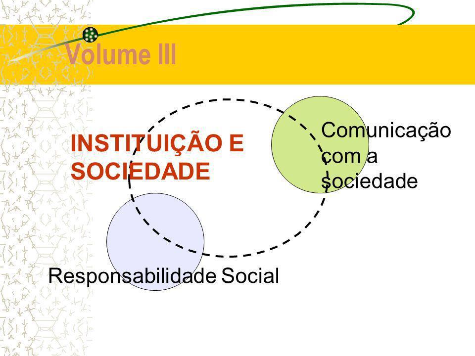 Volume III INSTITUIÇÃO E SOCIEDADE Comunicação com a sociedade