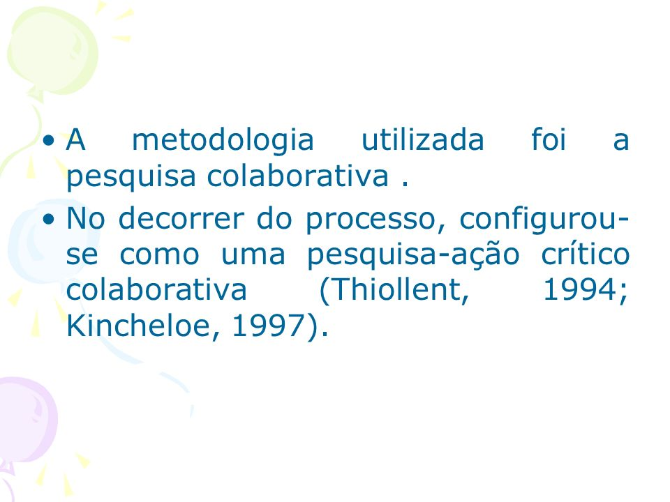 A metodologia utilizada foi a pesquisa colaborativa .