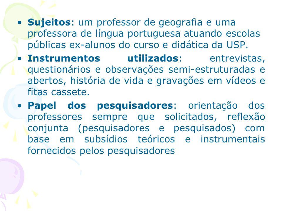 Sujeitos: um professor de geografia e uma professora de língua portuguesa atuando escolas públicas ex-alunos do curso e didática da USP.