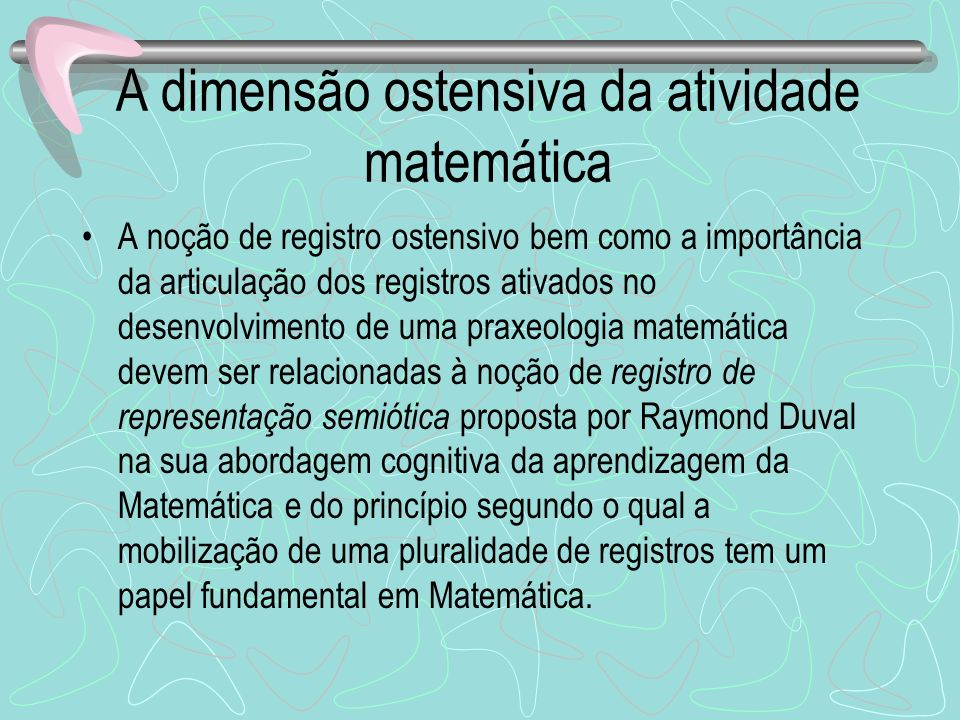 A dimensão ostensiva da atividade matemática