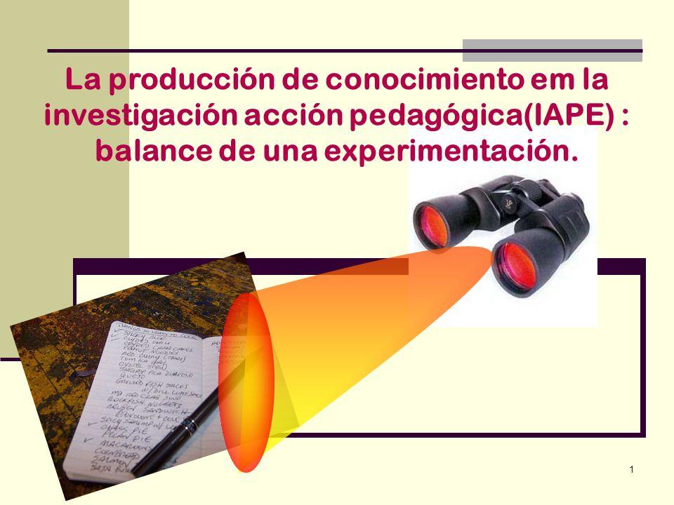 La producción de conocimiento em la investigación acción pedagógica(IAPE) : balance de una experimentación.