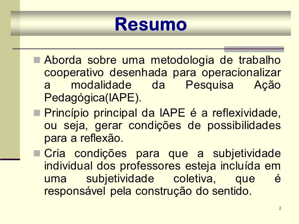 Resumo Aborda sobre uma metodologia de trabalho cooperativo desenhada para operacionalizar a modalidade da Pesquisa Ação Pedagógica(IAPE).