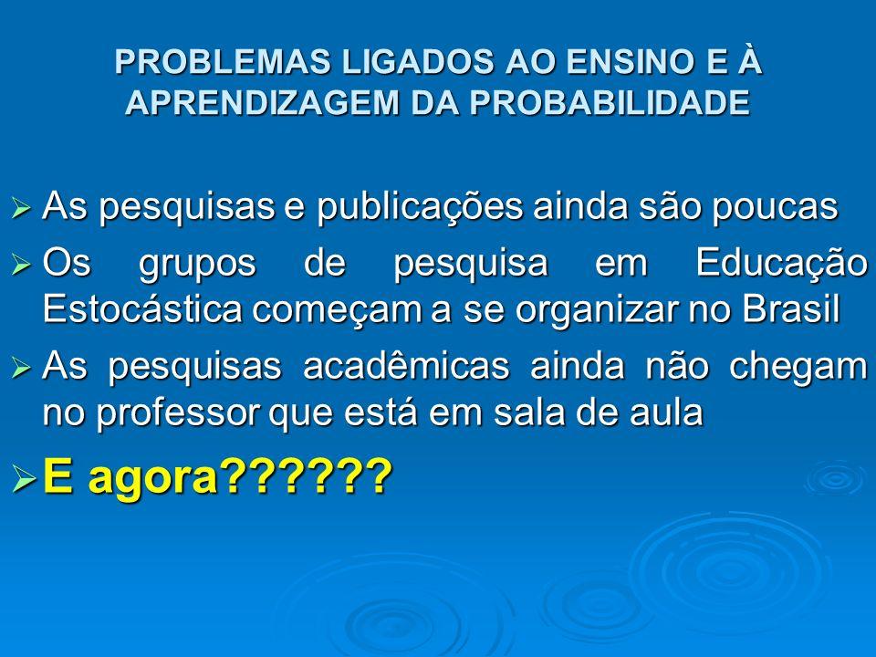 PROBLEMAS LIGADOS AO ENSINO E À APRENDIZAGEM DA PROBABILIDADE