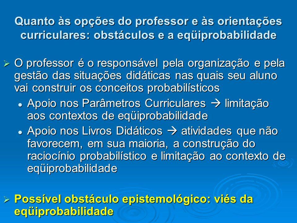 Quanto às opções do professor e às orientações curriculares: obstáculos e a eqüiprobabilidade