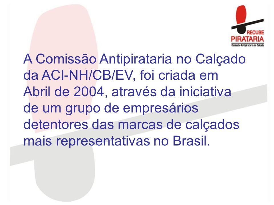 A Comissão Antipirataria no Calçado da ACI-NH/CB/EV, foi criada em Abril de 2004, através da iniciativa de um grupo de empresários detentores das marcas de calçados mais representativas no Brasil.