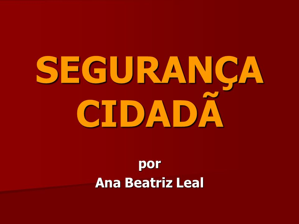 SEGURANÇA CIDADÃ por Ana Beatriz Leal
