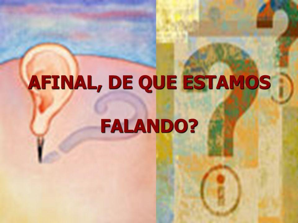 AFINAL, DE QUE ESTAMOS FALANDO