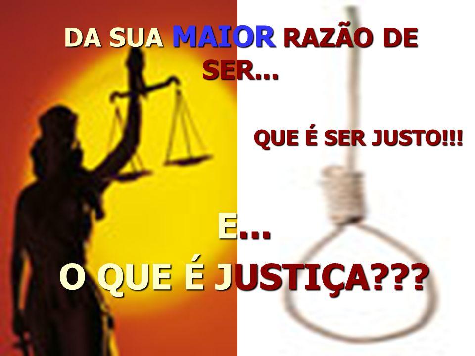 DA SUA MAIOR RAZÃO DE SER...