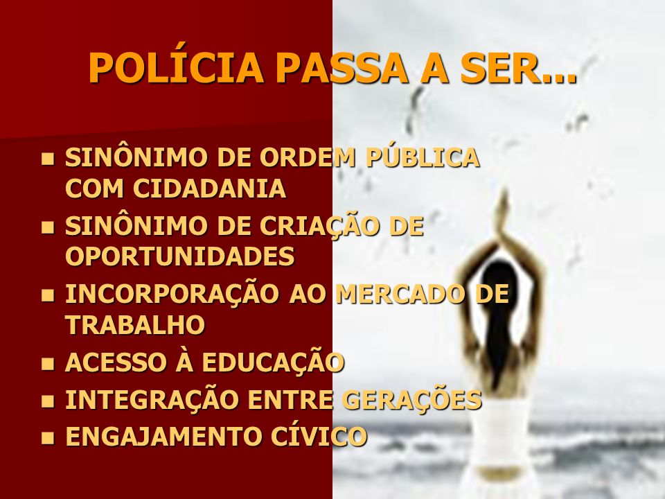 POLÍCIA PASSA A SER... SINÔNIMO DE ORDEM PÚBLICA COM CIDADANIA