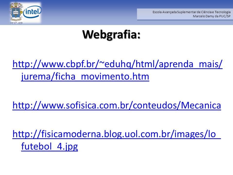 Webgrafia: http://www.cbpf.br/~eduhq/html/aprenda_mais/ jurema/ficha_movimento.htm. http://www.sofisica.com.br/conteudos/Mecanica.