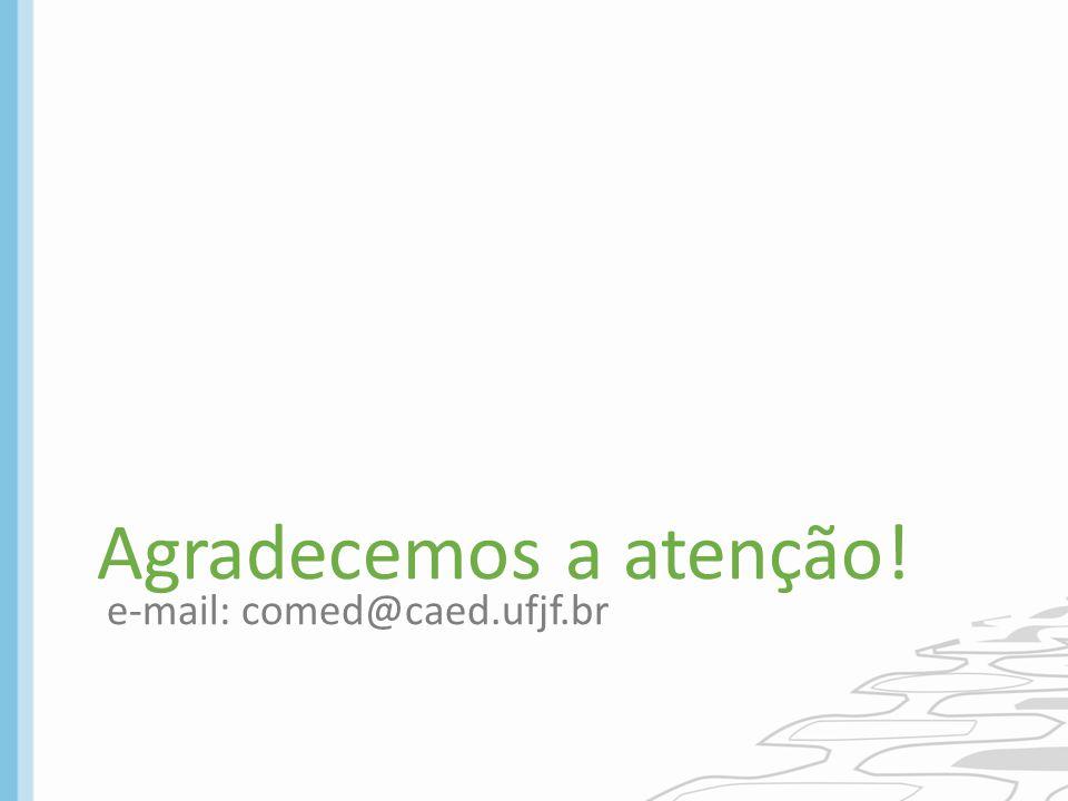 Agradecemos a atenção! e-mail: comed@caed.ufjf.br