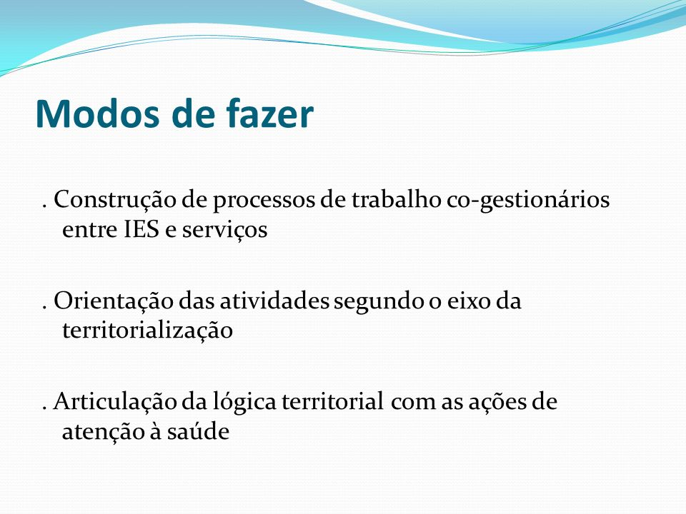 Modos de fazer . Construção de processos de trabalho co-gestionários entre IES e serviços.