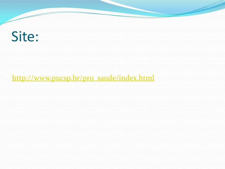 Site: http://www.pucsp.br/pro_saude/index.html
