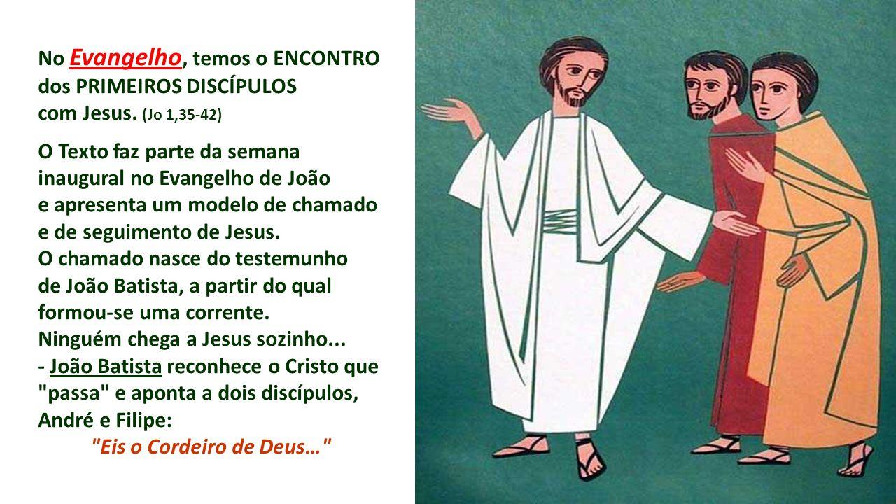 No Evangelho, temos o ENCONTRO dos PRIMEIROS DISCÍPULOS