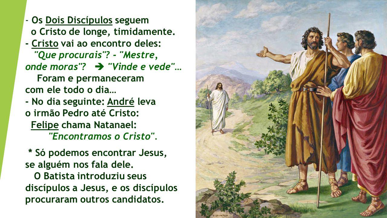 - Os Dois Discípulos seguem o Cristo de longe, timidamente.