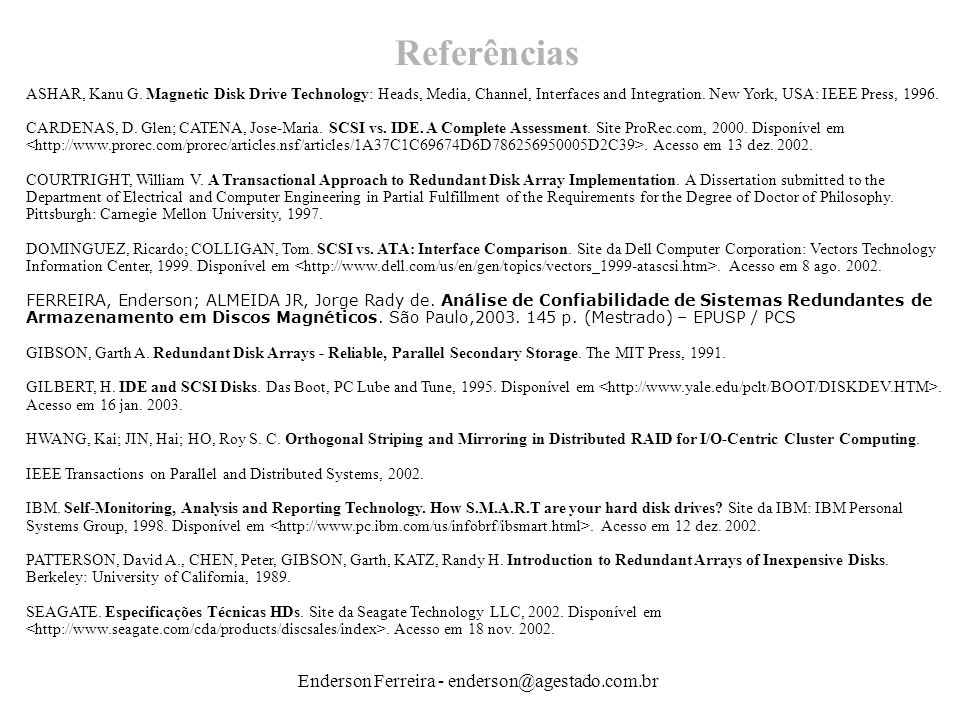 ReferênciasASHAR, Kanu G. Magnetic Disk Drive Technology: Heads, Media, Channel, Interfaces and Integration. New York, USA: IEEE Press, 1996.