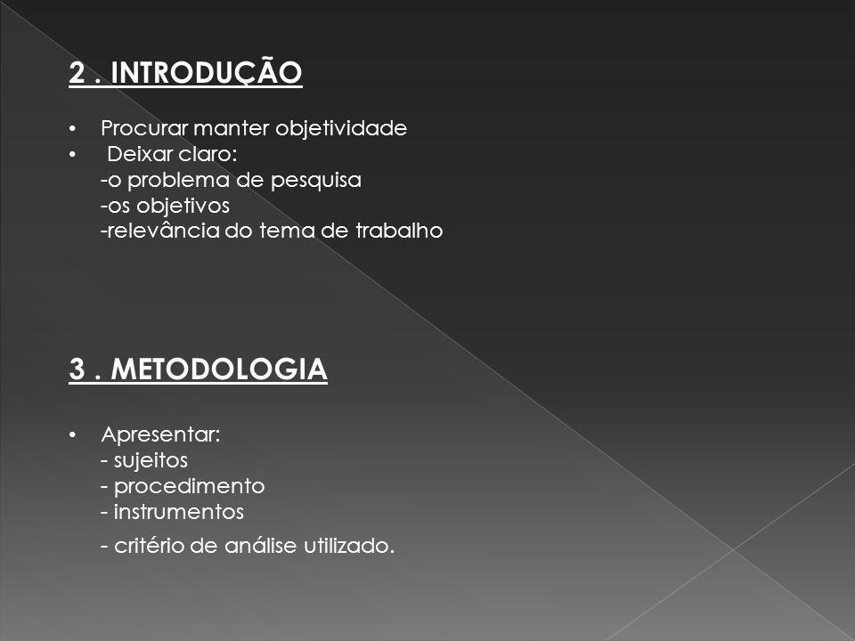2 . INTRODUÇÃO 3 . METODOLOGIA Procurar manter objetividade