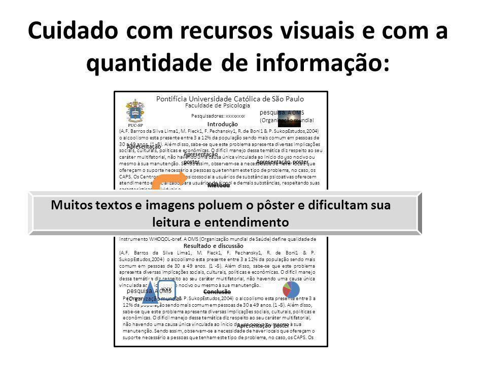 Cuidado com recursos visuais e com a quantidade de informação:
