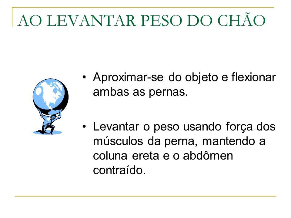 AO LEVANTAR PESO DO CHÃO