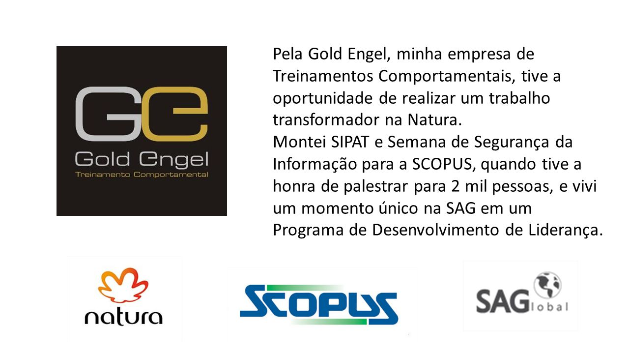 Pela Gold Engel, minha empresa de Treinamentos Comportamentais, tive a oportunidade de realizar um trabalho transformador na Natura.
