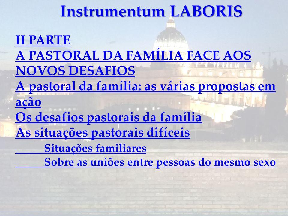Instrumentum LABORIS II PARTE A PASTORAL DA FAMÍLIA FACE AOS NOVOS DESAFIOS. A pastoral da família: as várias propostas em ação.