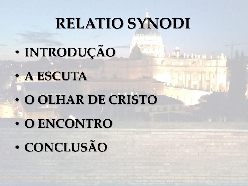 RELATIO SYNODI INTRODUÇÃO A ESCUTA O OLHAR DE CRISTO O ENCONTRO