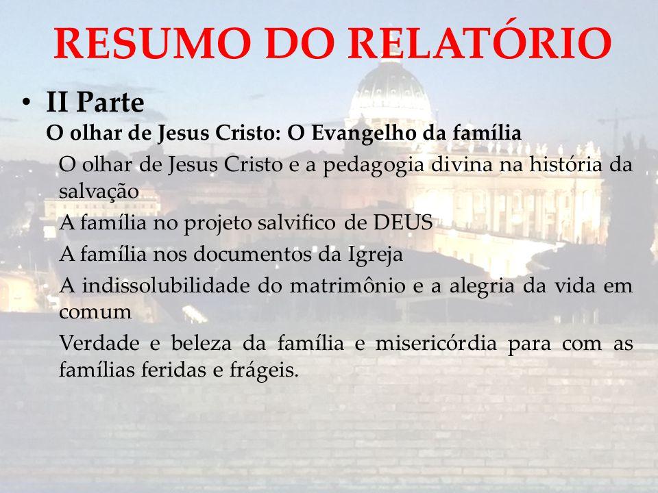 RESUMO DO RELATÓRIO II Parte O olhar de Jesus Cristo: O Evangelho da família. O olhar de Jesus Cristo e a pedagogia divina na história da salvação.
