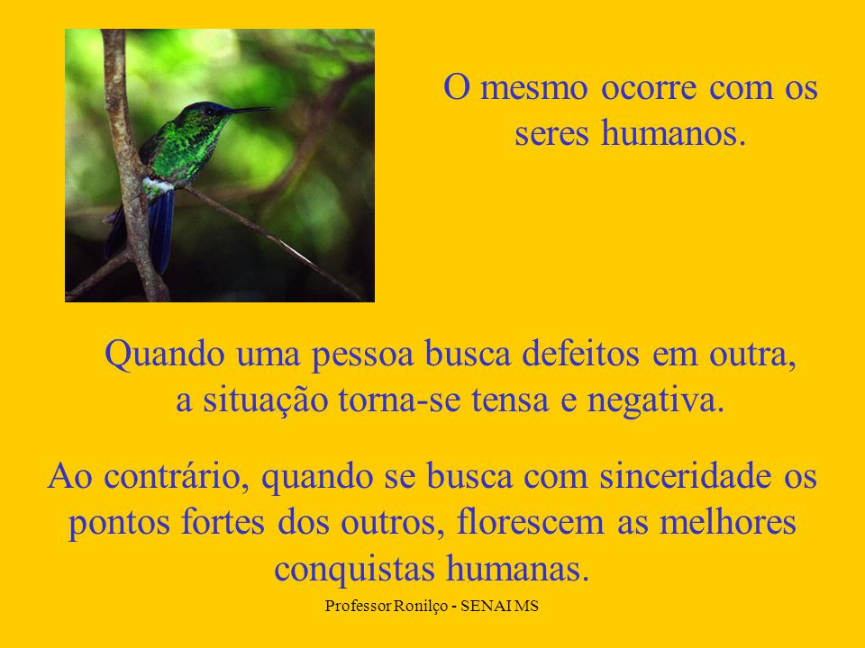 O mesmo ocorre com os seres humanos.