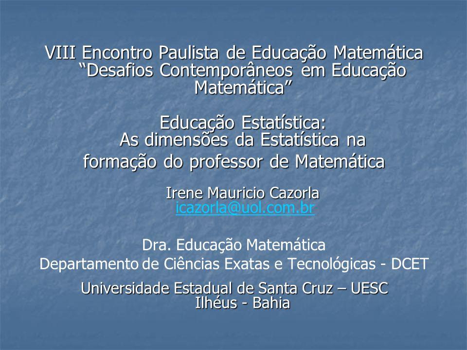 VIII Encontro Paulista de Educação Matemática Desafios Contemporâneos em Educação Matemática Educação Estatística: As dimensões da Estatística na