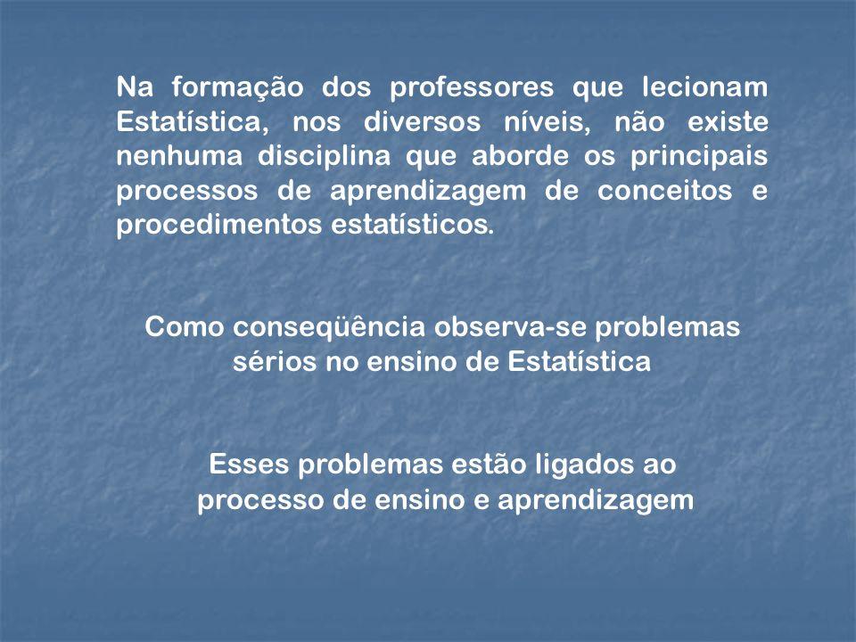 Como conseqüência observa-se problemas sérios no ensino de Estatística