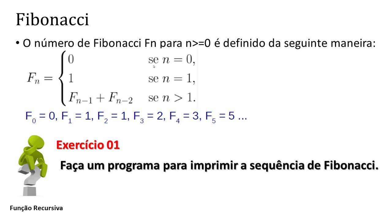 Fibonacci O número de Fibonacci Fn para n>=0 é definido da seguinte maneira: Exercício 01. Faça um programa para imprimir a sequência de Fibonacci.