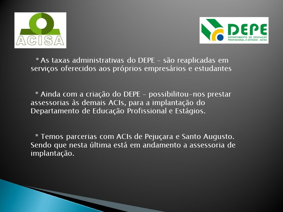 * As taxas administrativas do DEPE – são reaplicadas em serviços oferecidos aos próprios empresários e estudantes