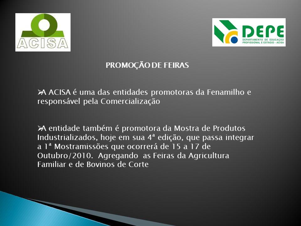 PROMOÇÃO DE FEIRASA ACISA é uma das entidades promotoras da Fenamilho e responsável pela Comercialização.