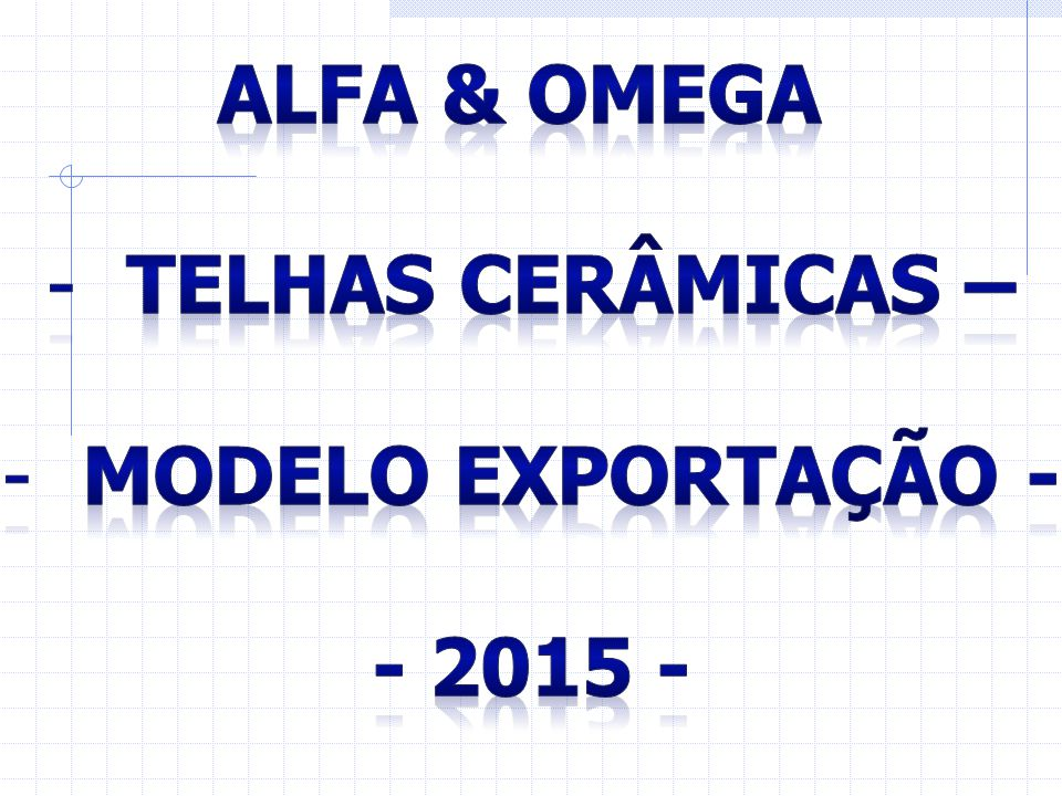 ALFA & OMEGA TELHAS CERÂMICAS – MODELO EXPORTAÇÃO - - 2015 -
