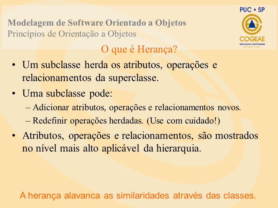 A herança alavanca as similaridades através das classes.