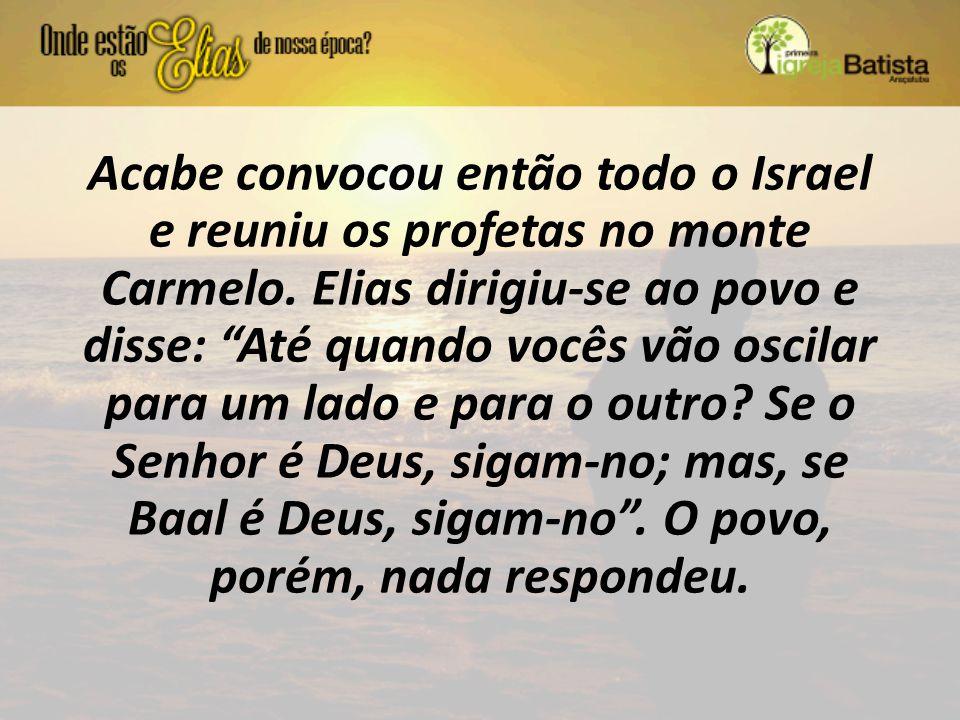 Acabe convocou então todo o Israel e reuniu os profetas no monte Carmelo.