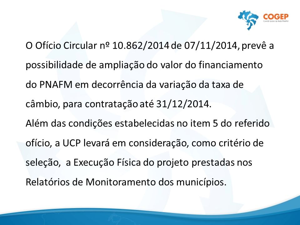 O Ofício Circular nº 10.862/2014 de 07/11/2014, prevê a possibilidade de ampliação do valor do financiamento do PNAFM em decorrência da variação da taxa de câmbio, para contratação até 31/12/2014.