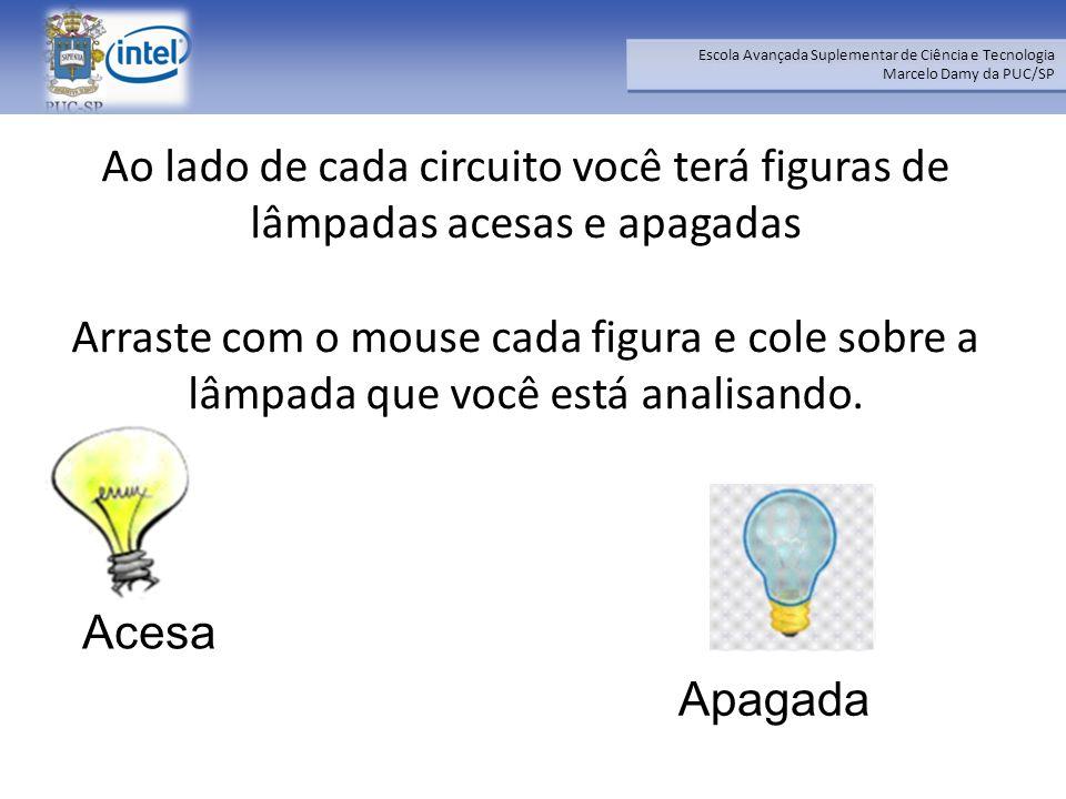 Ao lado de cada circuito você terá figuras de lâmpadas acesas e apagadas Arraste com o mouse cada figura e cole sobre a lâmpada que você está analisando.