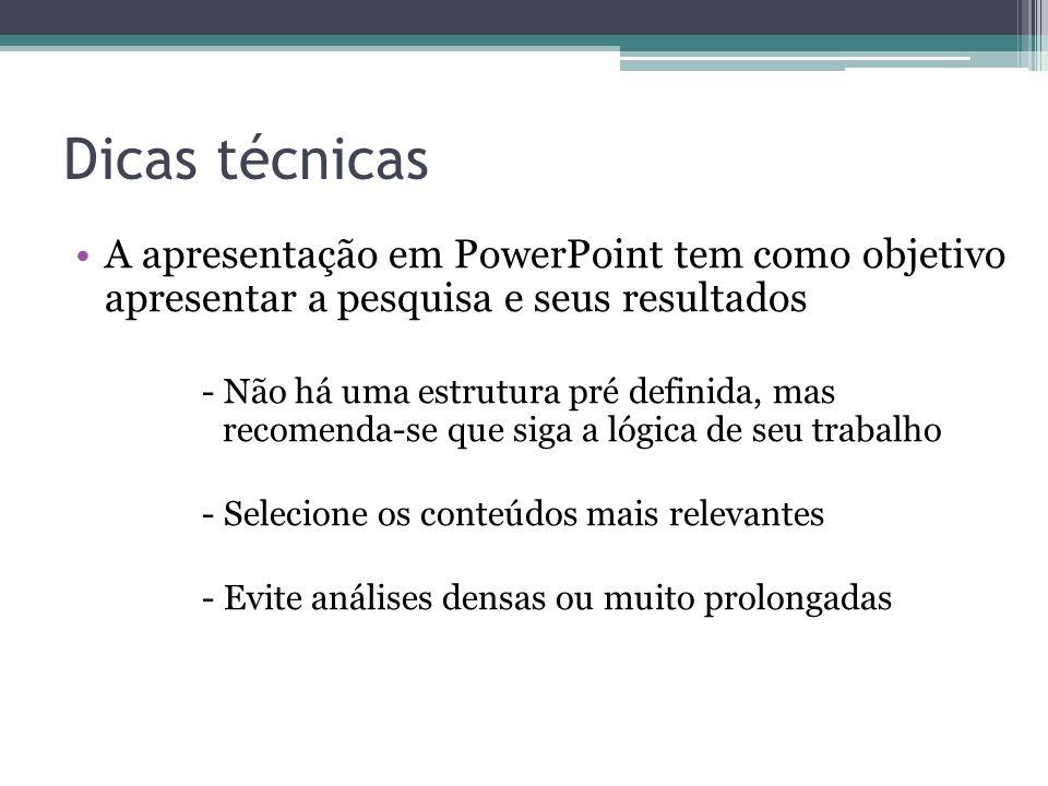Dicas técnicas A apresentação em PowerPoint tem como objetivo apresentar a pesquisa e seus resultados.