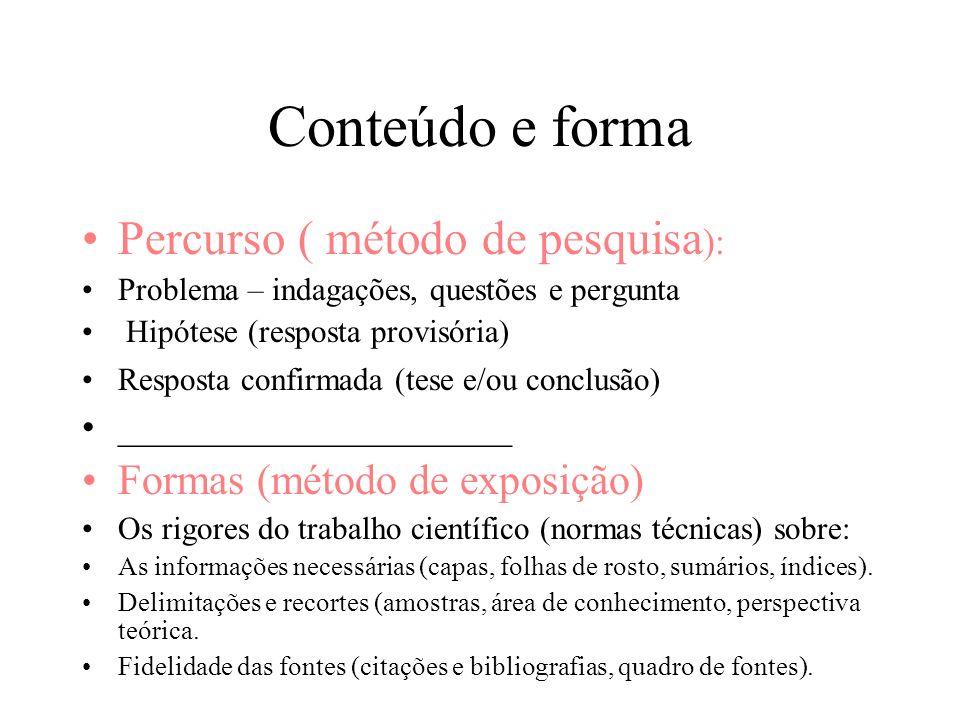 Conteúdo e forma Percurso ( método de pesquisa):