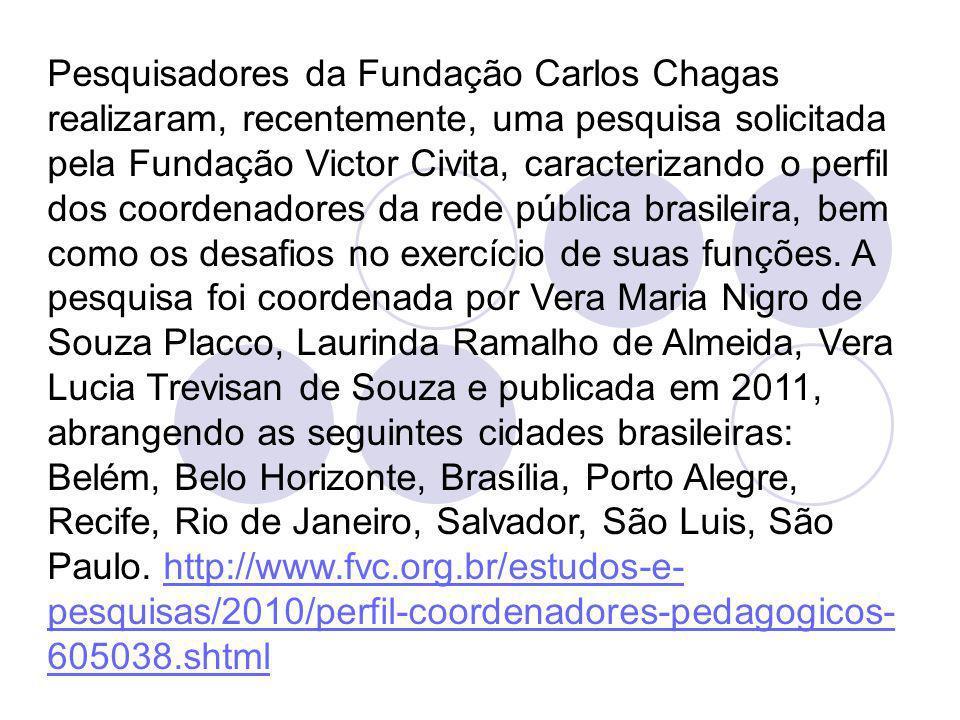 Pesquisadores da Fundação Carlos Chagas realizaram, recentemente, uma pesquisa solicitada pela Fundação Victor Civita, caracterizando o perfil dos coordenadores da rede pública brasileira, bem como os desafios no exercício de suas funções.